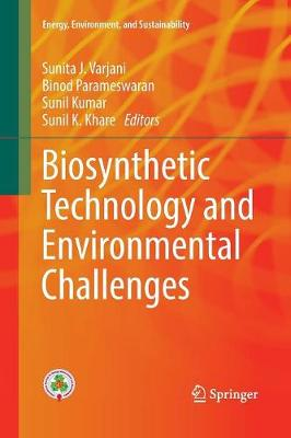 Biosynthetic Technology and Environmental Challenges - Sunita J. Varjani