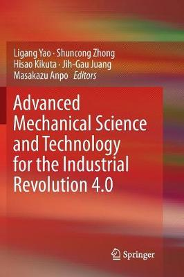 Advanced Mechanical Science and Technology for the Industrial Revolution 4.0 - Ligang Yao