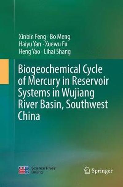 Biogeochemical Cycle of Mercury in Reservoir Systems in Wujiang River Basin, Southwest China - Xinbin Feng