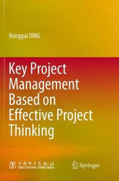 Key Project Management Based on Effective Project Thinking - Ronggui Ding