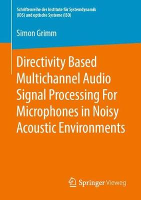 Directivity Based Multichannel Audio Signal Processing For Microphones in Noisy Acoustic Environments - Simon Grimm