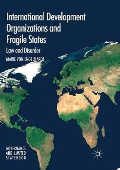 International Development Organizations and Fragile States - Marie von Engelhardt