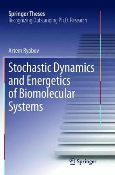Stochastic Dynamics and Energetics of Biomolecular Systems - Artem Ryabov