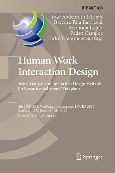 Human Work Interaction Design: Analysis and Interaction Design Methods for Pervasive and Smart Workplaces - Jose Abdelnour-Nocera