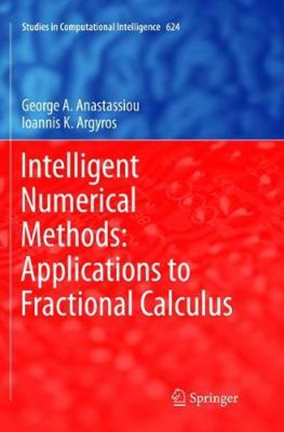 Intelligent Numerical Methods: Applications to Fractional Calculus - George A. Anastassiou
