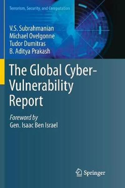 The Global Cyber-Vulnerability Report - V.S. Subrahmanian