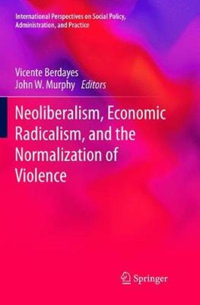 Neoliberalism, Economic Radicalism, and the Normalization of Violence - Vicente Berdayes
