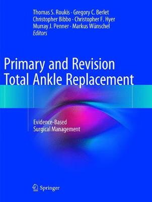 Primary and Revision Total Ankle Replacement - Thomas S. Roukis