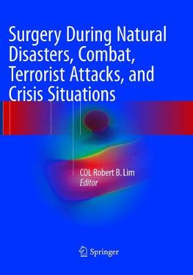 Surgery During Natural Disasters, Combat, Terrorist Attacks, and Crisis Situations - COL Robert B. Lim