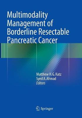 Multimodality Management of Borderline Resectable Pancreatic Cancer - Matthew H.G. Katz