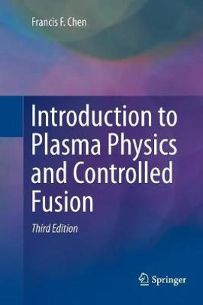 Introduction to Plasma Physics and Controlled Fusion - Francis Chen