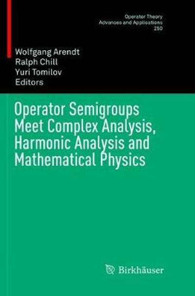 Operator Semigroups Meet Complex Analysis, Harmonic Analysis and Mathematical Physics - Wolfgang Arendt