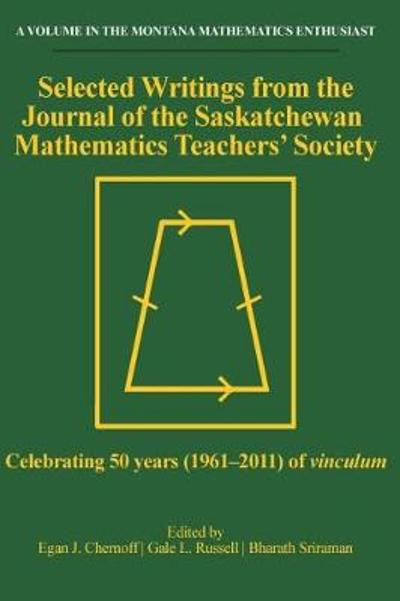 Selected Writings from the Journal of the Saskatchewan Mathematics Teachers' Society - Egan J. Chernoff