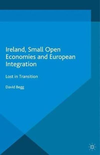 Ireland, Small Open Economies and European Integration - D. Begg