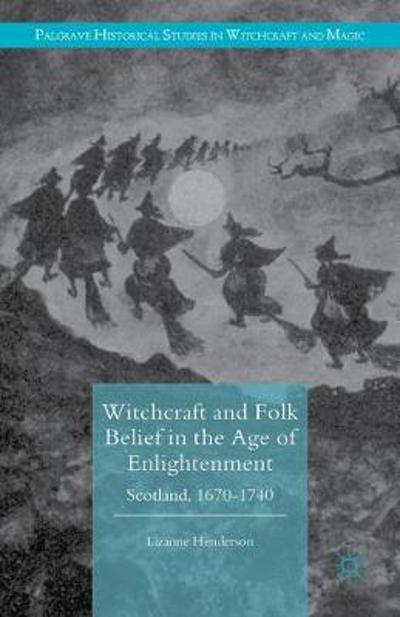 Witchcraft and Folk Belief in the Age of Enlightenment - Lizanne Henderson