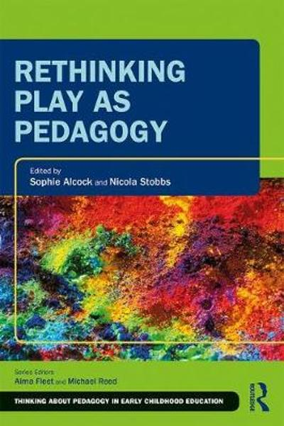 Rethinking Play as Pedagogy - Sophie Alcock