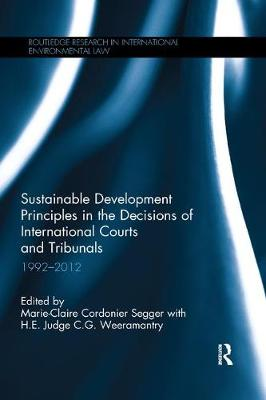 Sustainable Development Principles in the  Decisions of International Courts and Tribunals - Marie-Claire Cordonier Segger