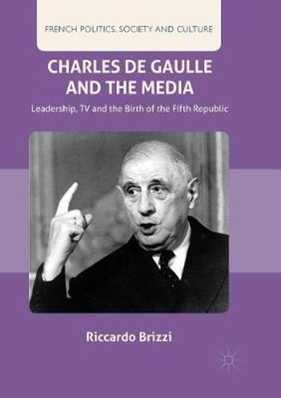 Charles De Gaulle and the Media - Riccardo Brizzi