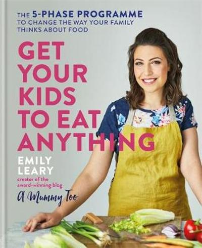 Get Your Kids to Eat Anything - Emily Leary