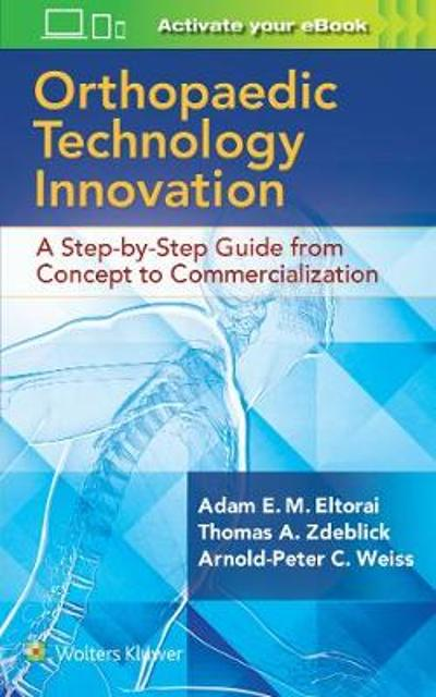 Orthopaedic Technology Innovation: A Step-by-Step Guide from Concept to Commercialization - Dr. Adam Eltorai