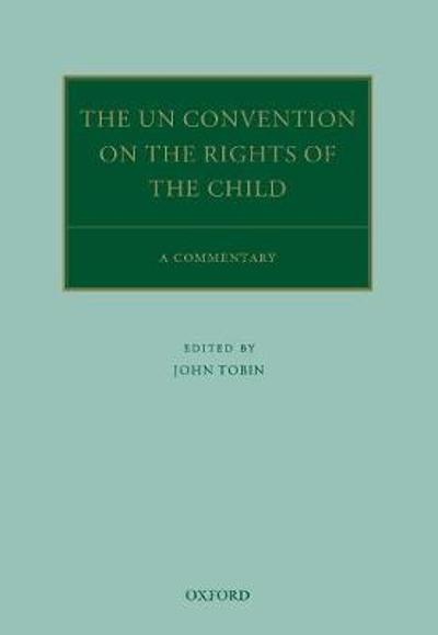 The UN Convention on the Rights of the Child - John Tobin