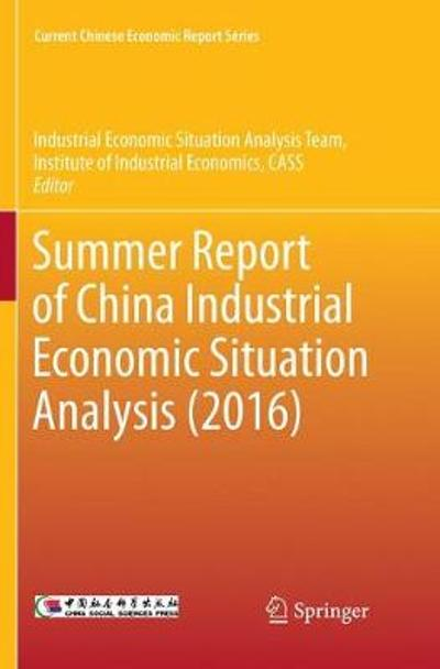 Summer Report of China Industrial Economic Situation Analysis (2016) - Industrial Economic Situation Analysis Team Institute of Industrial Economics, CASS