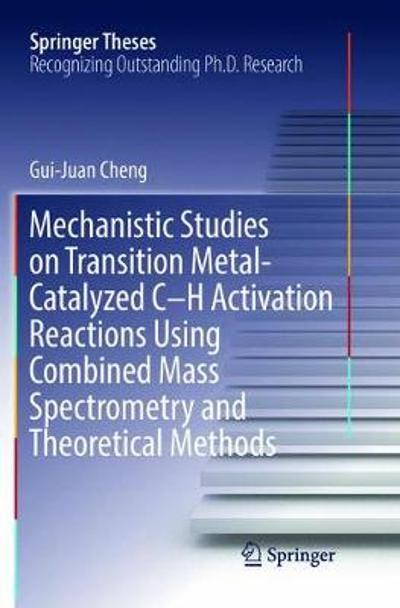 Mechanistic Studies on Transition Metal-Catalyzed C-H Activation Reactions Using Combined Mass Spectrometry and Theoretical Methods - Gui-Juan Cheng