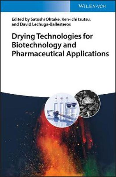 Drying Technologies for Biotechnology and Pharmaceutical Applications - Satoshi Ohtake