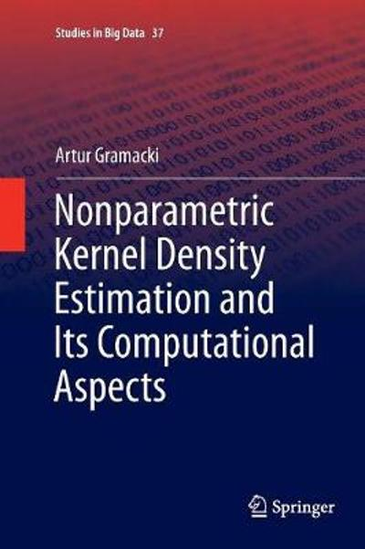Nonparametric Kernel Density Estimation and Its Computational Aspects - Artur Gramacki