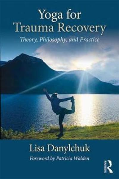 Yoga for Trauma Recovery - Lisa Danylchuk