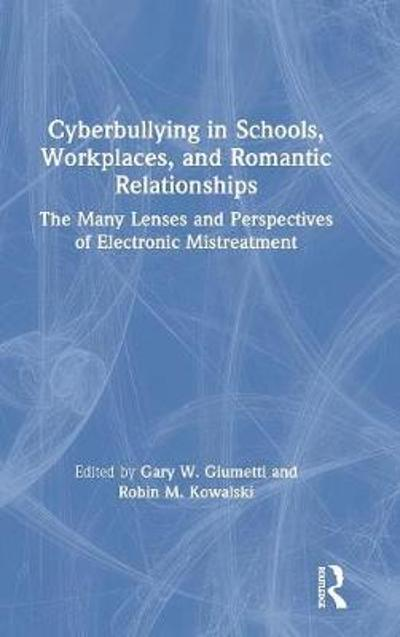 Cyberbullying in Schools, Workplaces, and Romantic Relationships - Gary W. Giumetti