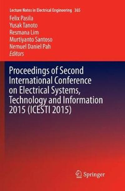 Proceedings of Second International Conference on Electrical Systems, Technology and Information 2015 (ICESTI 2015) - Felix Pasila