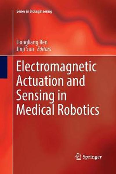 Electromagnetic Actuation and Sensing in Medical Robotics - Hongliang Ren