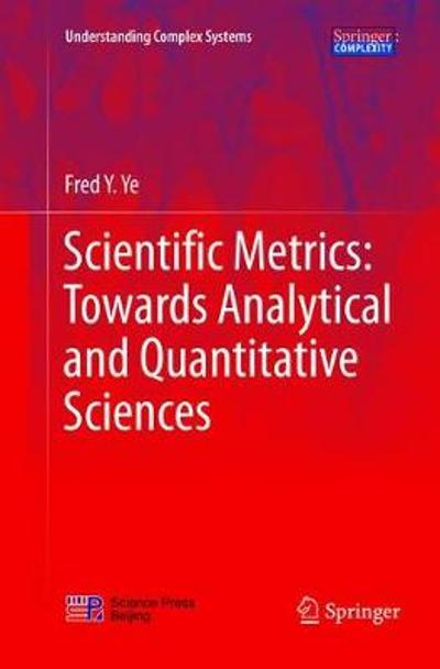 Scientific Metrics: Towards Analytical and Quantitative Sciences - Fred Y. Ye