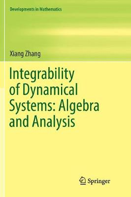 Integrability of Dynamical Systems: Algebra and Analysis - Xiang Zhang