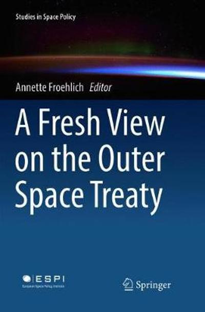 A Fresh View on the Outer Space Treaty - Annette Froehlich
