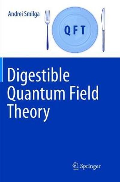 Digestible Quantum Field Theory - Andrei Smilga