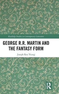 George R.R. Martin and the Fantasy Form - Joseph Rex Young