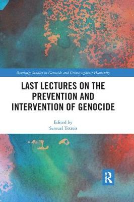 Last Lectures on the Prevention and Intervention of Genocide - Samuel Totten