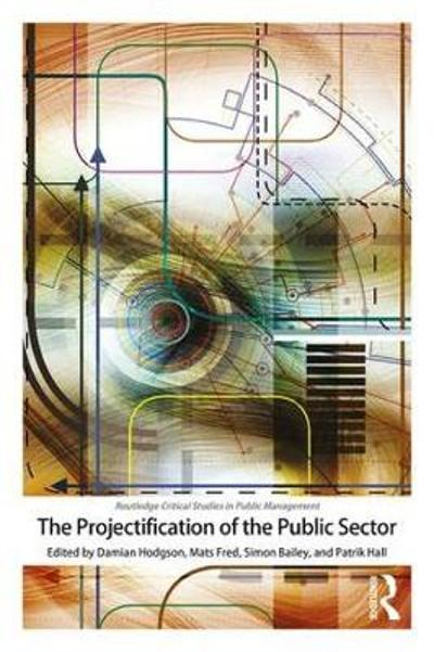 The Projectification of the Public Sector - Damian Hodgson