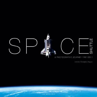 Space Shuttle: A Photographic Journey - Luke Wesley Price