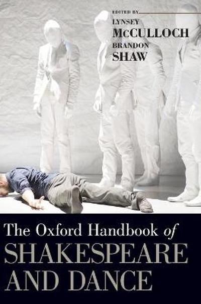 The Oxford Handbook of Shakespeare and Dance - Lynsey McCulloch