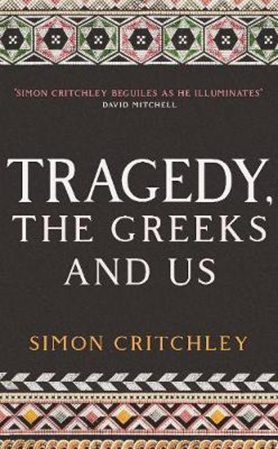 Tragedy, the Greeks and Us - Simon Critchley