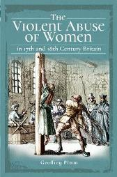 The Violent Abuse of Women in 17th and 18th Century Britain - Pimm, Geoffrey