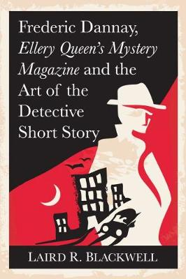 Frederick Dannay, Ellery Queen's Mystery Magazine and the Art of the Detective Short Story - Laird R. Blackwell
