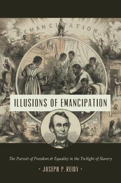 Illusions of Emancipation - Joseph P. Reidy