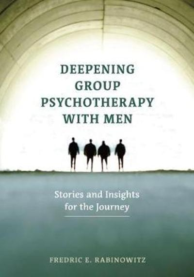 Deepening Group Psychotherapy With Men - Fredric E. Rabinowitz