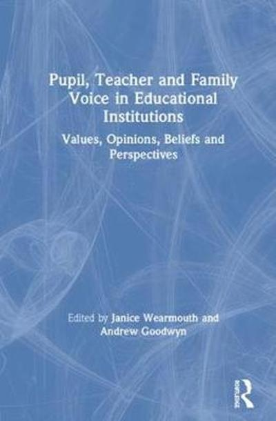 Pupil, Teacher and Family Voice in Educational Institutions - Janice Wearmouth