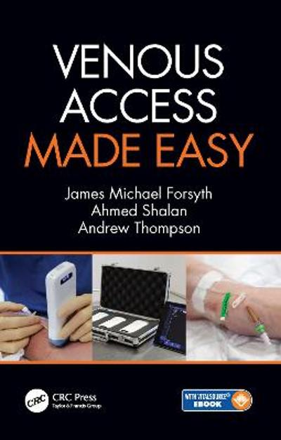Venous Access Made Easy - James Michael Forsyth