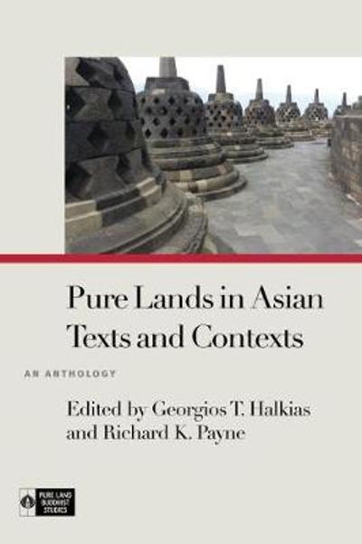 Pure Lands in Asian Texts and Contexts - Georgios T. Halkias